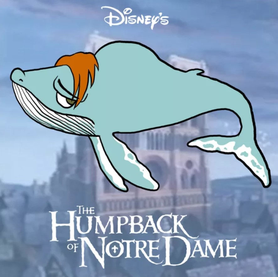 The Humpback of Notre Dam always go for fishes out of it's league